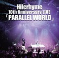 Hilcrhyme 10th Anniversary LIVE「PARALLEL WORLD」 (2枚組 ディスク1)