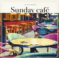 Sunday Cafe mixed by DJ KAZ