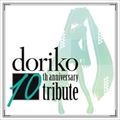 doriko 10th anniversary tribute