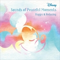 Disney Sounds of PeacefulMoment 〜Happy & Relaxing〜
