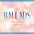 BALLADS Sweet&Tears Collection
