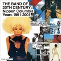 THE BAND OF 20TH CENTURY:Nippon Columbia Years 1991-2001 (2枚組 ディスク1)