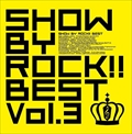 SHOW BY ROCK!!BEST Vol.3 (3枚組 ディスク1)