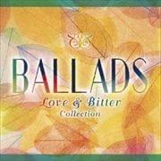 BALLADS 〜Love & Bitter Collection〜