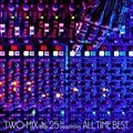TWO-MIX 25th Anniversary ALL TIME BEST (2枚組 ディスク1)
