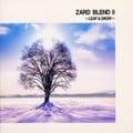 ZARD BLEND 2〜LEAF&SNOW〜