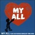 MY ALL(YUKI KOYANAGI SINGLES 1999-2003)