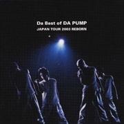 Da Best of DA PUMP JAPAN TOUR 2003 REBORN [CCCD]