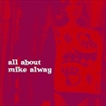 all about mike always