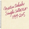 MATSU TAKAKO SINGLE COLLECTION 1999 - 2005