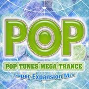 POP TUNES MEGA TRANCE 〜Super Expansion Mix〜