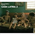 GRAND GALLERY PRESENTS CASA LATINA 2