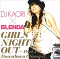 DJ KAORI X BLENDA GIRLS NIGHT OUT Part. 1 DownTown Classics