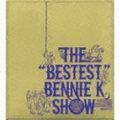 THE 'BESTEST' BENNIE K SHOW