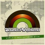 サウンド・オブ・ウィークエンド-ワールド・ディスコ・アンセムズ2004