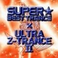 スーパー・ベスト・トランス×ウルトラ・Z・トランス 2