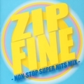ZIP FINE~NON-STOP SUPER HITS MIX~