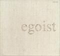 egoist:エゴイスト【自己中心主義者】