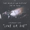 CASANOVA SAID{LIVE OR DIE}〜ミッシェル・ガン・エレファント ライブ イン トウキョウ〜