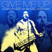GIVE ME UP-COMPLETE BEST OF MICHAEL FORTUNATI
