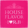 HOUSE FLAVOR 〜I LOVE R&B〜
