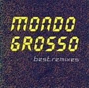 MONDO GROSSO best rimixes