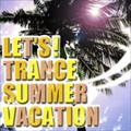 LET'S TRANCE SUMMER VACATION