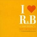 I LOVE R&B2006スペシャル〜ハッピー・タイム・セレクション (2枚組 ディスク1)