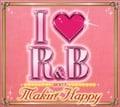 I LOVE R&B2007 メイキン・ハッピー (2枚組 ディスク1)