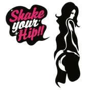 SHAKE YOUR HIP!!