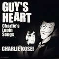 GUY'S HEART〜charlie's Lupin Songs〜