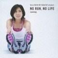 NO RUN,NO LIFE -running-