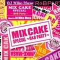 MIX CAKE SPECIAL〜R&B Party〜