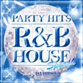 PARTY HITS〜R&B HOUSE〜SPLASH Mixed by DJ HIROKI