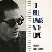 トゥ・ビル・エヴァンス・ウィズ・ラヴ 選曲:ハービー・ハンコック [SHM-CD]