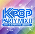 K-POP PARTY MIX II Best of K-POP Cover Selection-