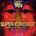ベスト・オブ'90s・スーパー・ユーロビート〜DJ・スペシャル・ヒッツ・コレクション〜 (2枚組 ディスク1)