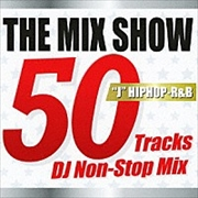 THE MIX SHOW 50Tracks DJ non-Stop Mix