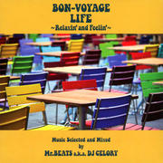 BON-VOYAGE LIFE~Relaxin'and Feelin'~Music Selected and Mixed by Mr.BEATS a.k.a.DJ CELORY