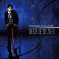 "10th Anniversary BEST""DECADE SILVER"""