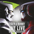 TIGER & BUNNY THE LIVE オリジナル・サウンドトラック