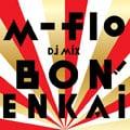"""m-flo DJ MIX""""BON! ENKAI"""""""