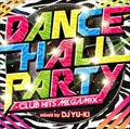 DANCEHALL PARTY -CLUB HITS MEGAMIX- mixed by DJ YU-KI