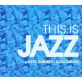 THIS IS JAZZ THE BEST SUMMER&COOL SONGS (2枚組 ディスク1)