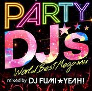 PARTY DJ'S-World Best Megamix-mixed by DJ FUMI★YEAH!