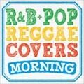 R&B+POPS REGGAE COVERS MORNING