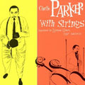 チャーリー・パーカー・ウィズ・ストリングス  [限定盤] [SHM-CD]