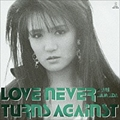 LOVE NEVER TURNS AGAINST [SHM-CD]