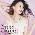 Sweet Grande 3 mixed by DJ GEORGIA(CLIFE EDGE)