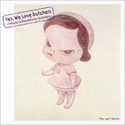 Yes,We Love butchers〜Tribute to bloodthirsty butchers〜 The Last Match